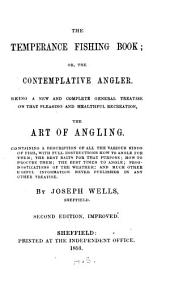 The Temperance Fishing Book: Or, The Contemplative Angler, Being a New and Complete General Treatise on that Pleasing and Healthful Recreation, the Art of Angling ...