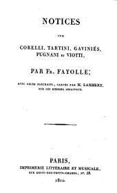 Notices sur Corelli, Tartini, Gaviniés, Pugnani et Viotti, par fr. Fayolle; avec leurs portraits, gravés par m. Lambert, sur les dessins originaux