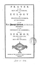 Prayer by the rev. dr. Lathrop, and eulogy by professor [S.] Webber, at the funeral of the rev. Joseph Willard; with a sermon the next Lord's day, by mr. Holmes