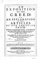 An Exposition of the Creed  or  an Explanation of the articles of our Christian faith  Delivered in many afternoone sermons  etc PDF