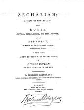 Zechariah: A New Translation with Notes, Critical, Philological, and Explanatory with an Appendix, in Reply to Dr. Eveleigh's Sermon on Zechariah II. 8-11. to which is Added, (a New Edition with Alterations) a Dissertation on Daniel IX. V. 20. to the End
