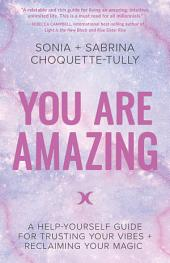 You Are Amazing: A Help-Yourself Guide for Trusting Your Vibes + Reclaiming Your Magic