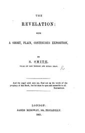 The Revelation; with a Short, Plain, Continuous Exposition
