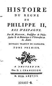 Histoire du regne de Philippe II, roi d' Espagne. Ouvrage traduit de l'anglois: Volume1