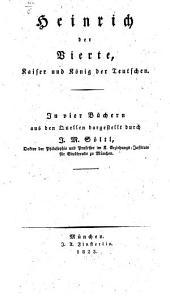 Heinrich der Vierte, Kaiser und König der Teutschen: in vier Büchern aus den Quellen dargestellt