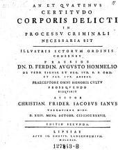 An et quatenus certitudo corporis delicti in processu criminali necessaria sit; praes, Ferd. Aug. Hommel. Ed. II.