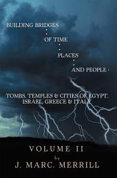 Building Bridges of Time, Places, and People:: Tombs, Temples & Cities of Egypt, Israel, Greece & Italy, Volume 2