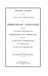 Memorial Address on the Life and Character of Abraham Lincoln: Delivered, at the Request of Both Houses of the Congress of America, Before Them, in the House of Representatives at Washington, on the 12th of February, 1866