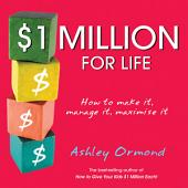 $1 Million for Life: How to Make It, Manage It, Maximise It