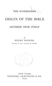 The Superhuman Origin of the Bible: Inferred from Itself