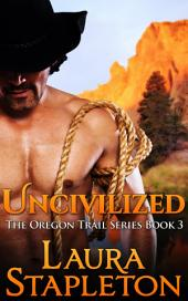 Uncivilized - Book Three: The Oregon Trail Series