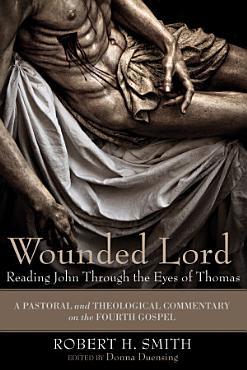 Wounded Lord  Reading John Through the Eyes of Thomas PDF