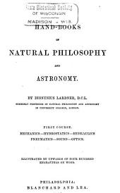 Hand-books of Natural Philosophy and Astronomy: Mechanics. Hydrostatics, hydraulics, pneumatics, and sound. Optics.- v. 2. Heat. Magnetism, common electricity, and voltaic electricity.- v. 3. Meteorology. Astronomy