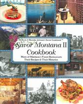 Savor Montana II Cookbook: More of Montana's Finest Restaurants, Their Recipes and Their Histories, Book 2