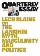 On the Larrikin Myth  Masculinity and Politics  Quarterly Essay 83 PDF