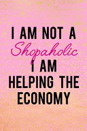 I Am Not a Shopaholic I Am Helping the Economy: Blank Lined Notebook Journal Diary Composition Notepad 120 Pages 6x9 Paperback ( Shopping ) Pink and G