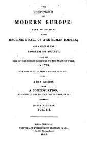 The history of modern Europe: with an account of the decline & fall of the Roman Empire; and a view of the progress of society, from the rise of the modern kingdoms to the peace of Paris in 1763; in a series of letters from a nobleman to his son, Volume 3