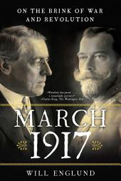 March 1917: On the Brink of War and Revolution