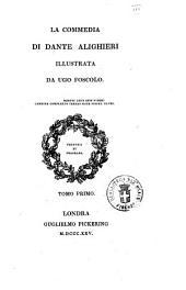 La Commedia di Dante Alighieri illustrata da Ugo Foscolo. Tomo primo