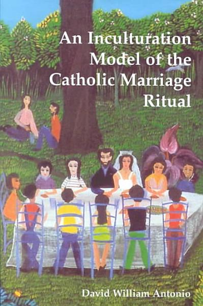 An Inculturation Model of the Catholic Marriage Ritual PDF