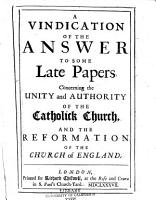 A Vindication of the Answer to Some Late Papers Concerning the Unity and Authority of the Catholic Church    PDF