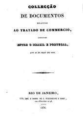 Collecção de documentos relativos ao tratado de commercio, concluido entre o Brazil e Portugal, aos 19 de Maio de 1836