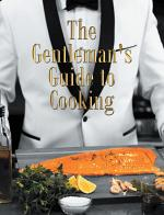 The Gentleman's Guide to Cooking