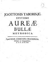 Jo. Ottonis Taboris ... Epitome aureæ bullæ methodica