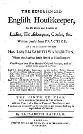 The Experienced English Housekeeper, for the Use and Ease of Ladies, Housekeepers, Cooks, &c. Written Purely from Practice ... The Ninth Edition, Etc