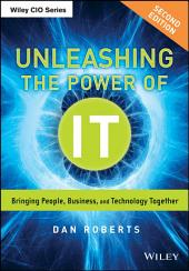 Unleashing the Power of IT: Bringing People, Business, and Technology Together, Edition 2