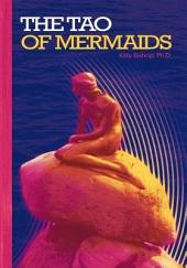 THE TAO OF MERMAIDS: Unlocking the Universal Code with the Angels and Mermaids