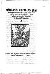 Bulla S.D.N.D. Pij diuina prouidentia papae 4. super declaratione temporis ad observand. Decreta sacri, oecumenici, & generalis Concilii Tridentini