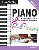 How To Play Piano A Complete Guide For Absolute Beginners Book PDF