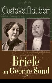 Gustave Flaubert: Briefe an George Sand (Vollständige deutsche Ausgabe): Dokumente einer Freundschaft
