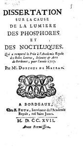 Dissertation sur la cause de la lumiere des phosphores et des noctiluques: qui a remporté le prix à l'Academie Royale des Belles Lettres, Sciences & Arts de Bordeaux, pour l'année 1717