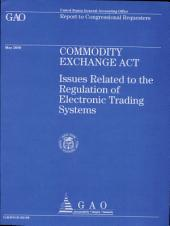 Commodity Exchange Act Cea: Issues Related to the Regulation of Electronic Trading Systems