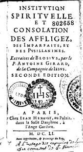 Institution spirituelle et consolation des affligez, des Imparfaits, et des Pusillanimes. Extraits de Blosius par le P. Antoine Girard...