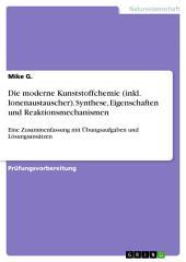Die moderne Kunststoffchemie (inkl. Ionenaustauscher). Synthese, Eigenschaften und Reaktionsmechanismen: Eine Zusammenfassung mit Übungsaufgaben und Lösungsansätzen