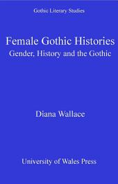 Female Gothic Histories: Gender, Histories and the Gothic