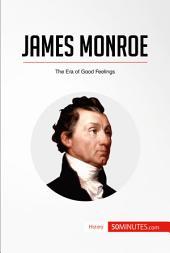 James Monroe: The Era of Good Feelings