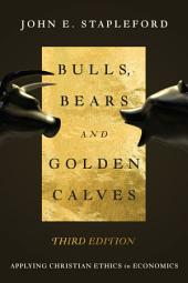 Bulls, Bears and Golden Calves: Applying Christian Ethics in Economics, Edition 3