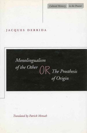 Monolingualism of the Other  Or  The Prosthesis of Origin