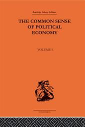 The Commonsense of Political Economy: Volume One