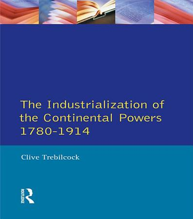 The Industrialisation of the Continental Powers 1780 1914 PDF