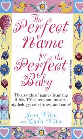 The Perfect Name for the Perfect Baby: A Magical Method for Finding the Perfect Name for Your Baby