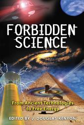 Forbidden Science: From Ancient Technologies to Free Energy