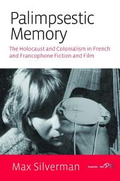 Palimpsestic Memory: The Holocaust and Colonialism in French and Francophone Fiction and Film
