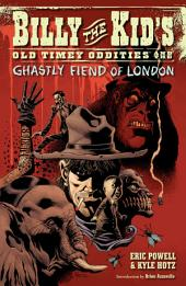 Billy the Kid's Old Timey Oddities Volume 2: The Ghastly Fiend of London