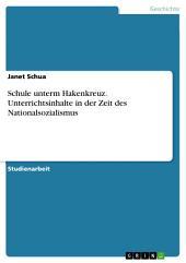 Schule unterm Hakenkreuz. Unterrichtsinhalte in der Zeit des Nationalsozialismus