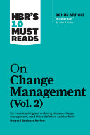 HBR s 10 Must Reads on Change Management  Vol  2